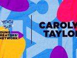Yogi Sip Young Creators' Network Top 15: Meet Carolyn Taylor