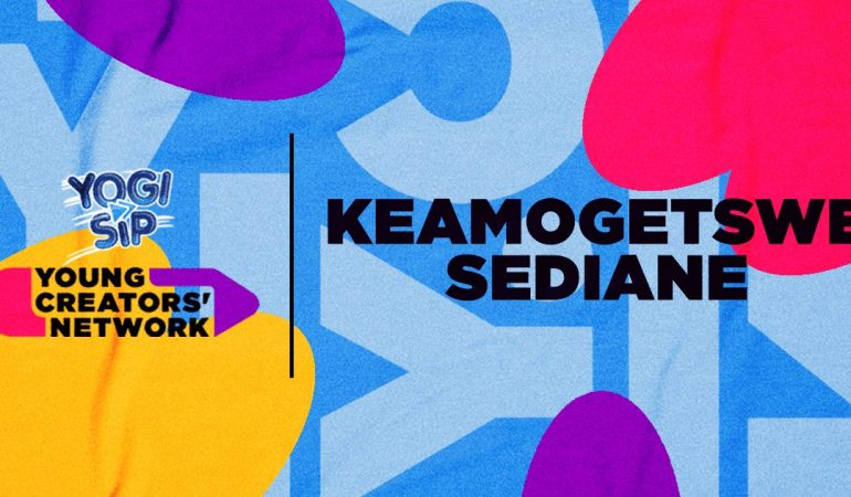 Yogi Sip Young Creators' Network Top 15: Meet Keamogetswe Sediane