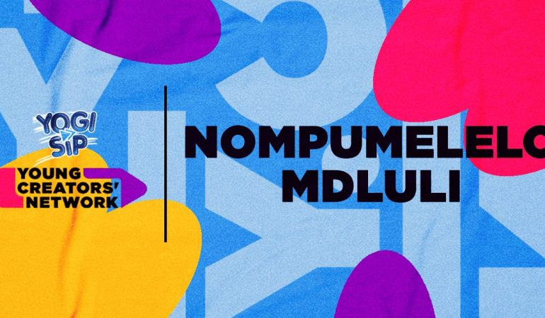 Yogi Sip Young Creators' Network Top 15: Meet Nompumelelo Mdluli