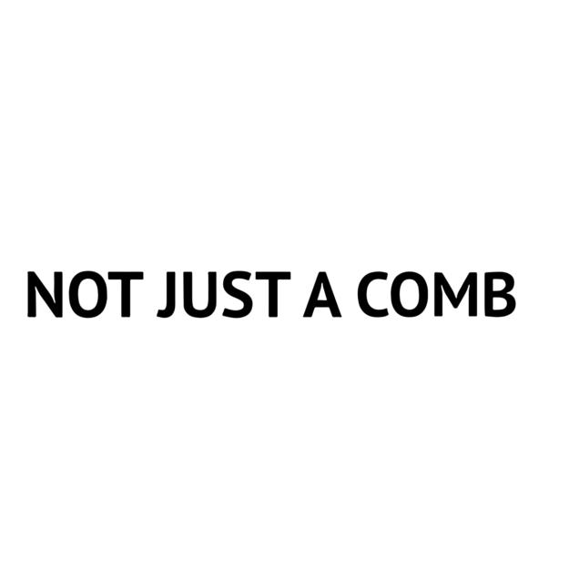 NOT JUST A COMB